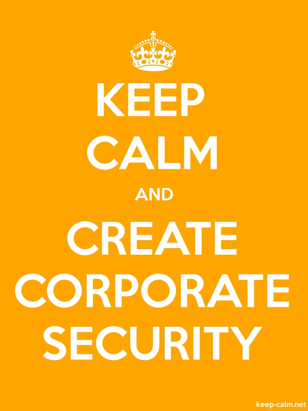 KEEP CALM AND CREATE CORPORATE SECURITY - white/orange - Default (600x800)