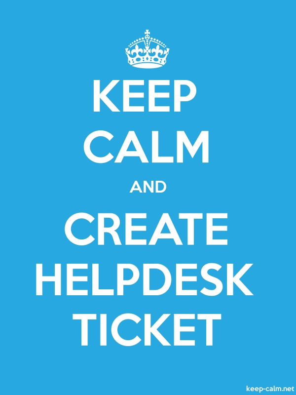 KEEP CALM AND CREATE HELPDESK TICKET - white/blue - Default (600x800)