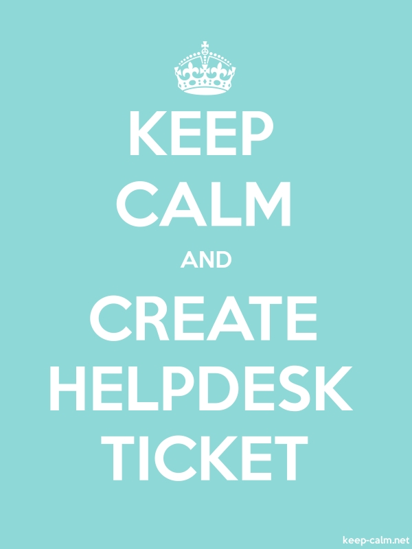 KEEP CALM AND CREATE HELPDESK TICKET - white/lightblue - Default (600x800)