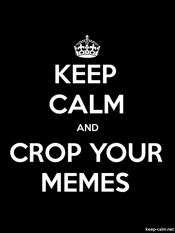 KEEP CALM AND CROP YOUR MEMES - white/black - Default (600x800)