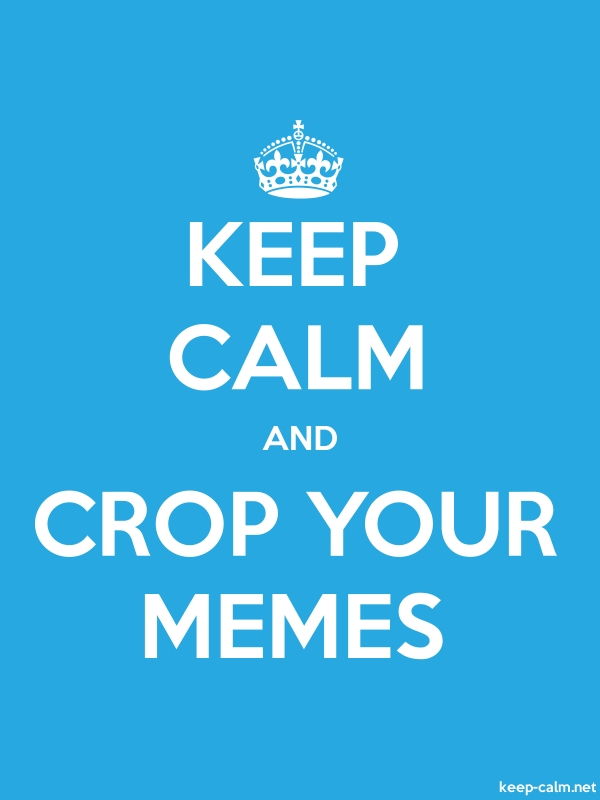 KEEP CALM AND CROP YOUR MEMES - white/blue - Default (600x800)