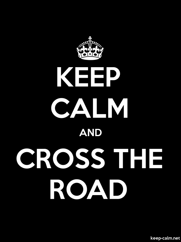 KEEP CALM AND CROSS THE ROAD - white/black - Default (600x800)
