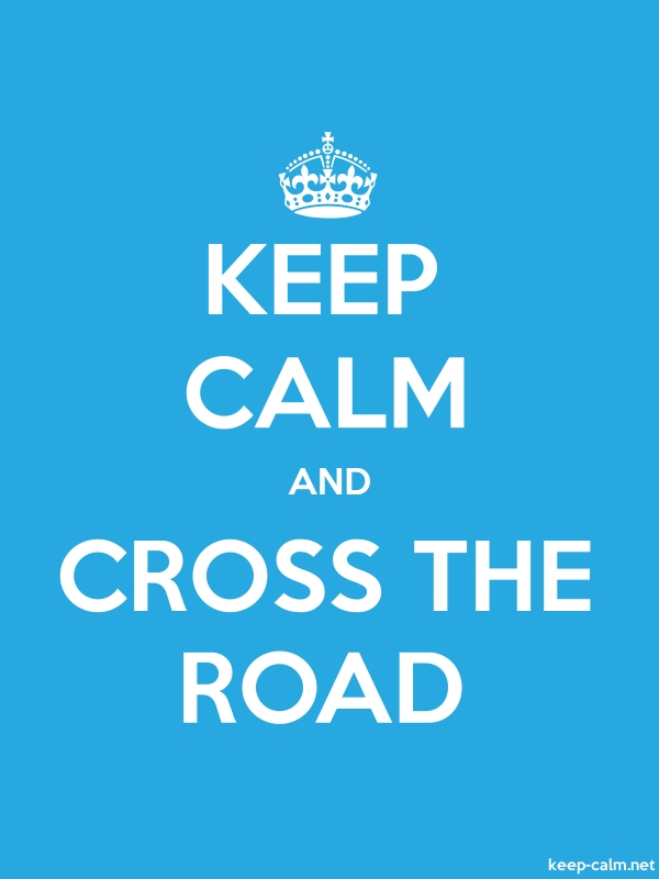 KEEP CALM AND CROSS THE ROAD - white/blue - Default (600x800)