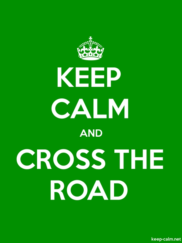 KEEP CALM AND CROSS THE ROAD - white/green - Default (600x800)