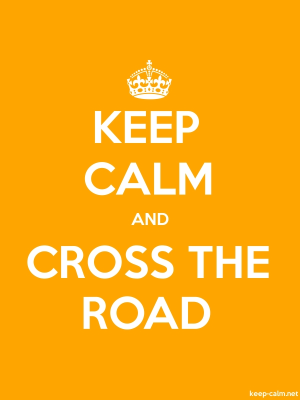 KEEP CALM AND CROSS THE ROAD - white/orange - Default (600x800)