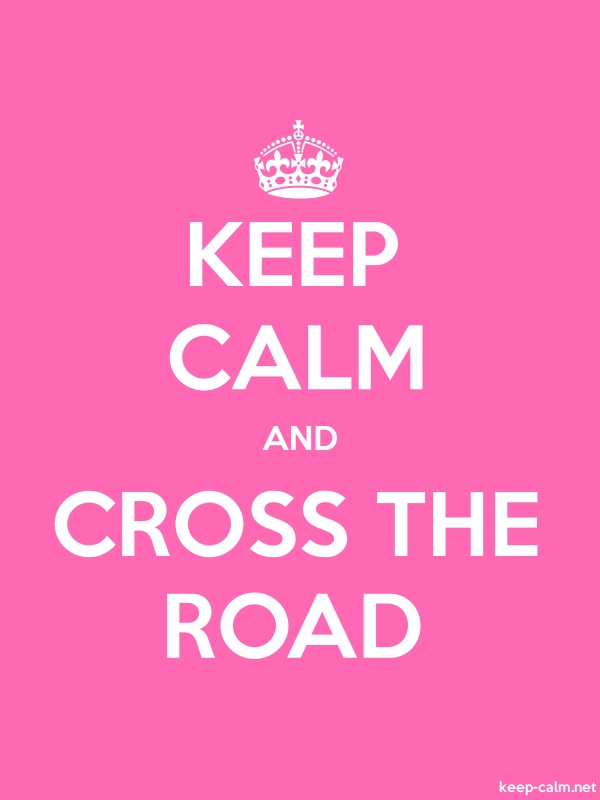 KEEP CALM AND CROSS THE ROAD - white/pink - Default (600x800)