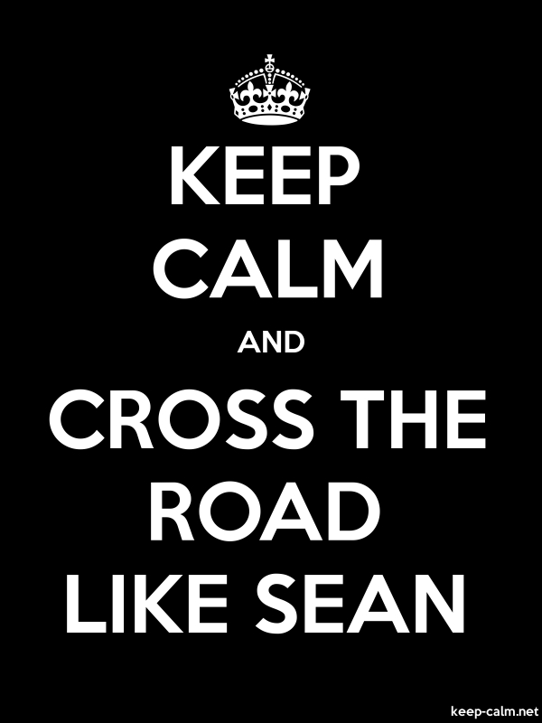KEEP CALM AND CROSS THE ROAD LIKE SEAN - white/black - Default (600x800)