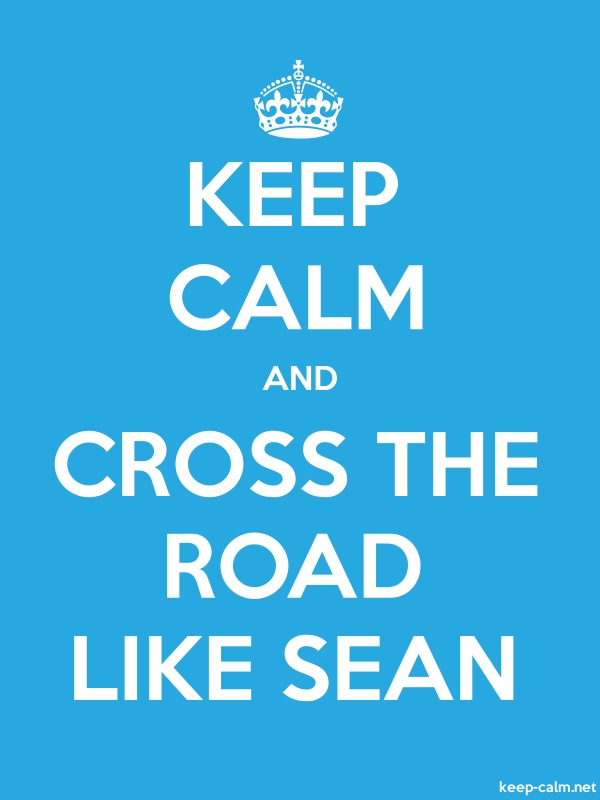KEEP CALM AND CROSS THE ROAD LIKE SEAN - white/blue - Default (600x800)