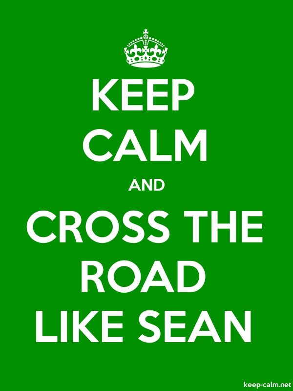 KEEP CALM AND CROSS THE ROAD LIKE SEAN - white/green - Default (600x800)