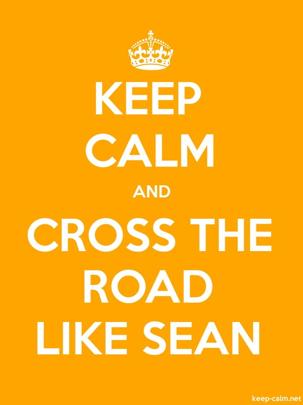 KEEP CALM AND CROSS THE ROAD LIKE SEAN - white/orange - Default (600x800)