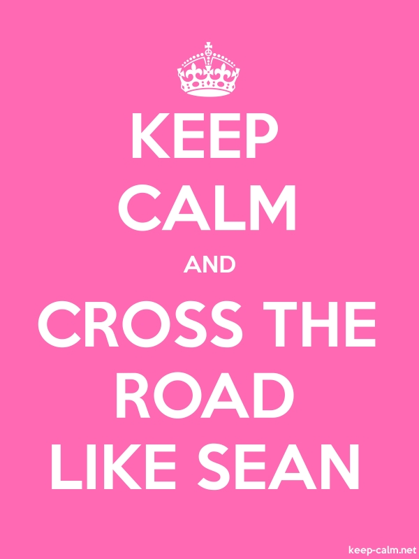 KEEP CALM AND CROSS THE ROAD LIKE SEAN - white/pink - Default (600x800)
