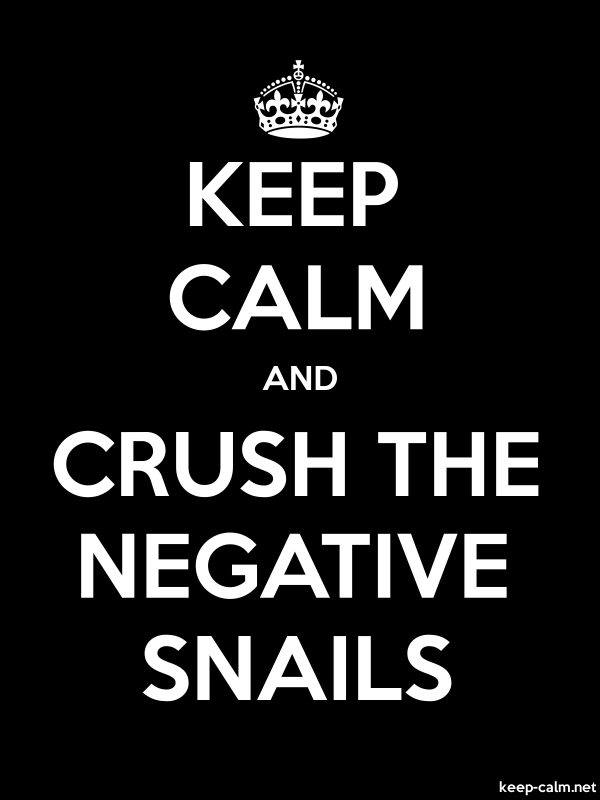 KEEP CALM AND CRUSH THE NEGATIVE SNAILS - white/black - Default (600x800)