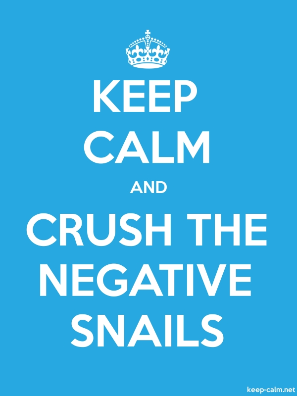 KEEP CALM AND CRUSH THE NEGATIVE SNAILS - white/blue - Default (600x800)