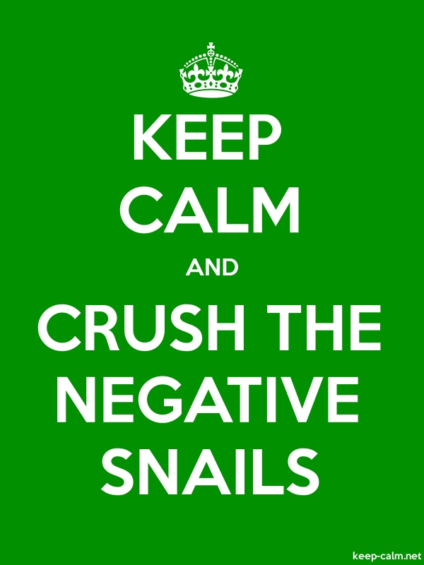 KEEP CALM AND CRUSH THE NEGATIVE SNAILS - white/green - Default (600x800)