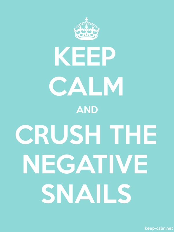 KEEP CALM AND CRUSH THE NEGATIVE SNAILS - white/lightblue - Default (600x800)