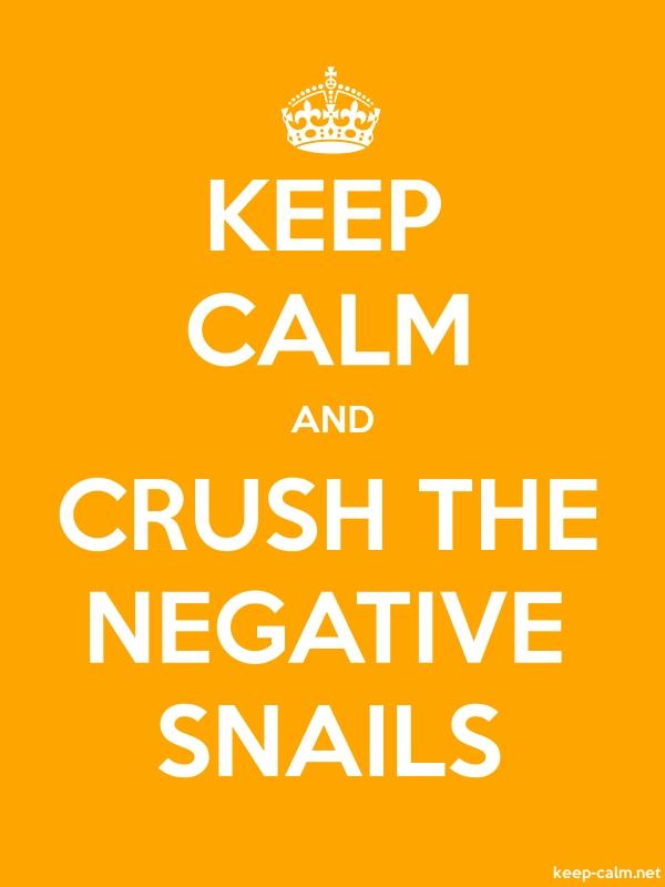 KEEP CALM AND CRUSH THE NEGATIVE SNAILS - white/orange - Default (600x800)