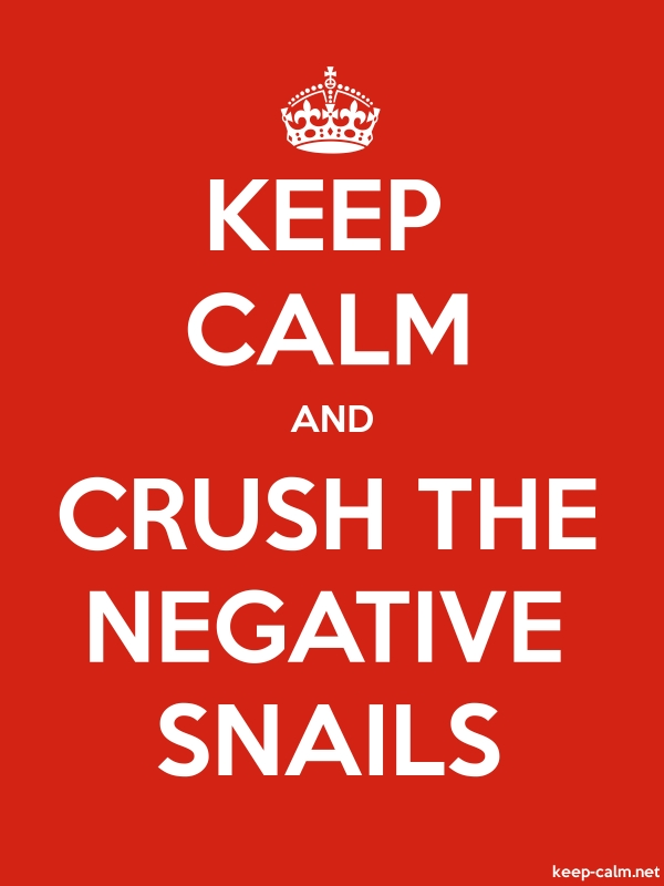 KEEP CALM AND CRUSH THE NEGATIVE SNAILS - white/red - Default (600x800)