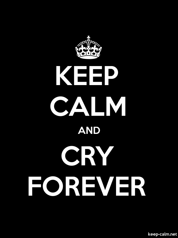 KEEP CALM AND CRY FOREVER - white/black - Default (600x800)