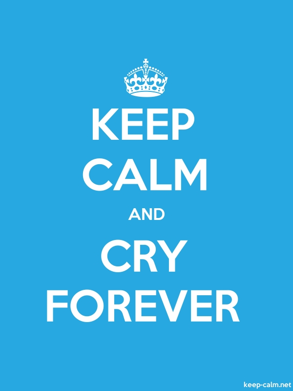 KEEP CALM AND CRY FOREVER - white/blue - Default (600x800)