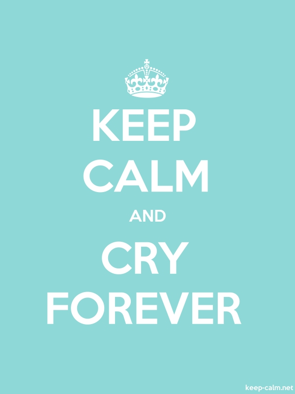 KEEP CALM AND CRY FOREVER - white/lightblue - Default (600x800)