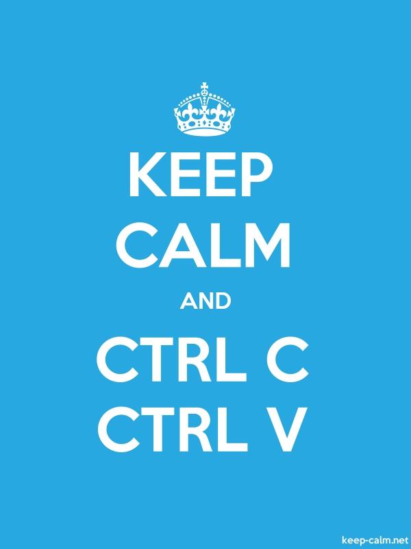 KEEP CALM AND CTRL C CTRL V - white/blue - Default (600x800)