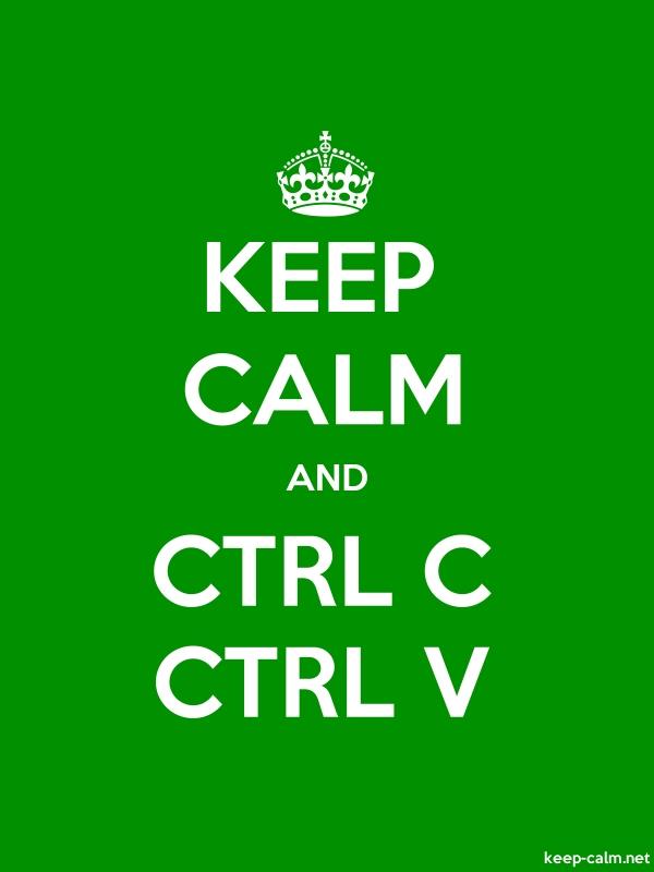 KEEP CALM AND CTRL C CTRL V - white/green - Default (600x800)