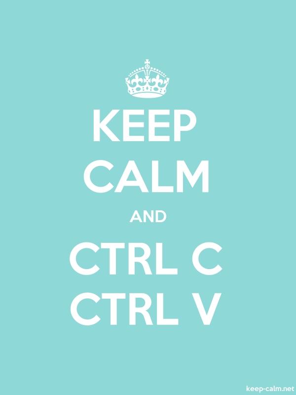KEEP CALM AND CTRL C CTRL V - white/lightblue - Default (600x800)