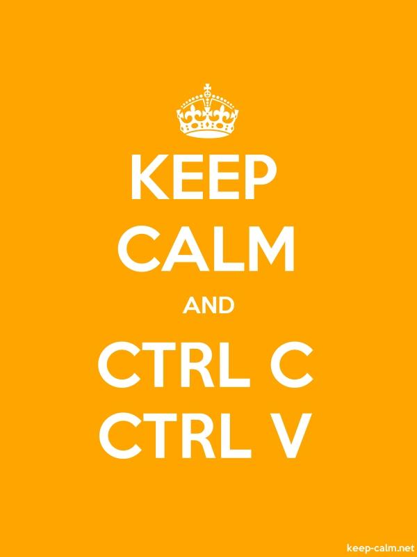 KEEP CALM AND CTRL C CTRL V - white/orange - Default (600x800)