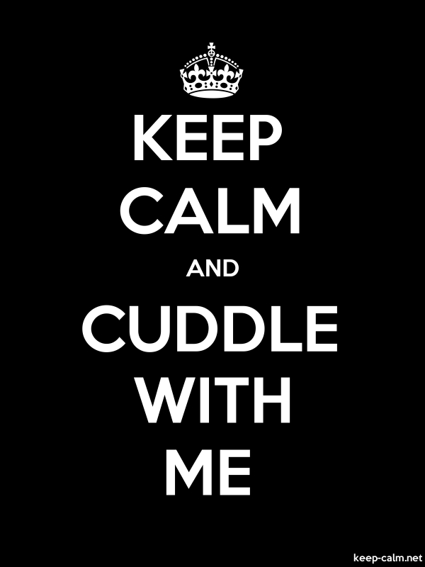 KEEP CALM AND CUDDLE WITH ME - white/black - Default (600x800)