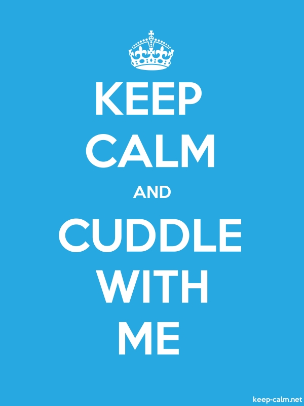 KEEP CALM AND CUDDLE WITH ME - white/blue - Default (600x800)