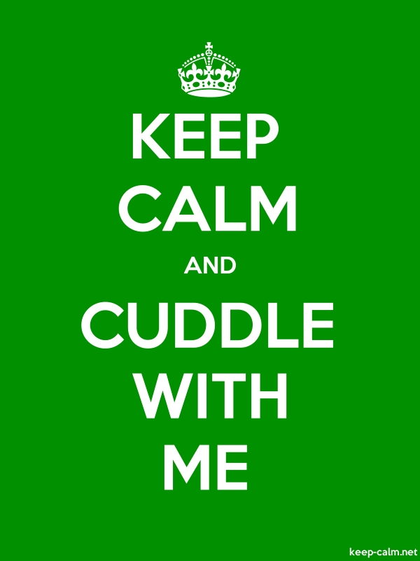 KEEP CALM AND CUDDLE WITH ME - white/green - Default (600x800)