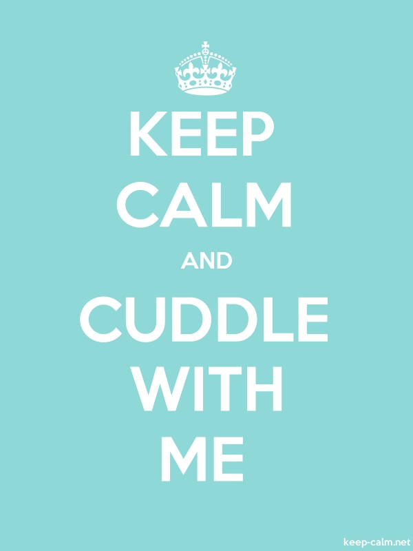 KEEP CALM AND CUDDLE WITH ME - white/lightblue - Default (600x800)