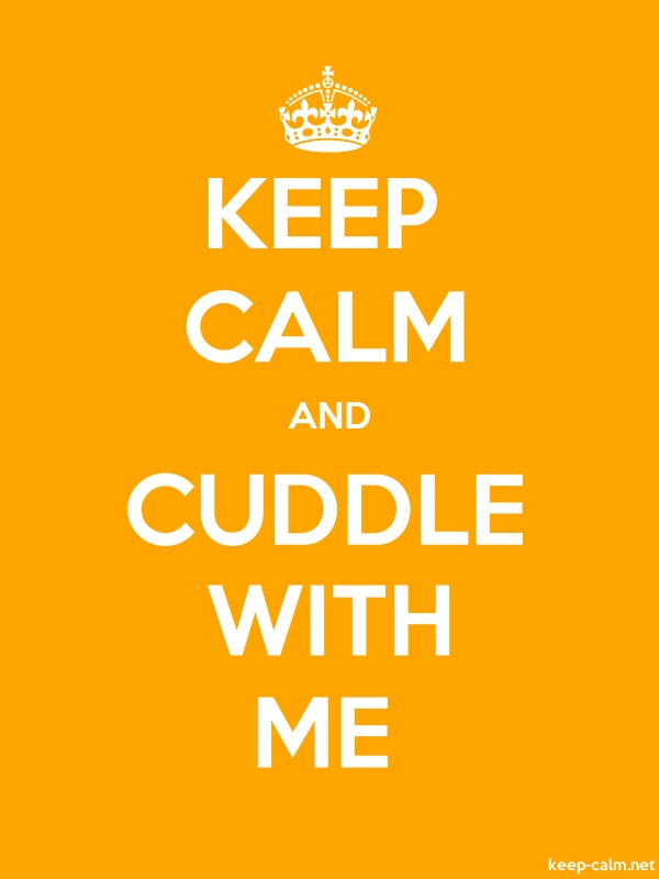 KEEP CALM AND CUDDLE WITH ME - white/orange - Default (600x800)
