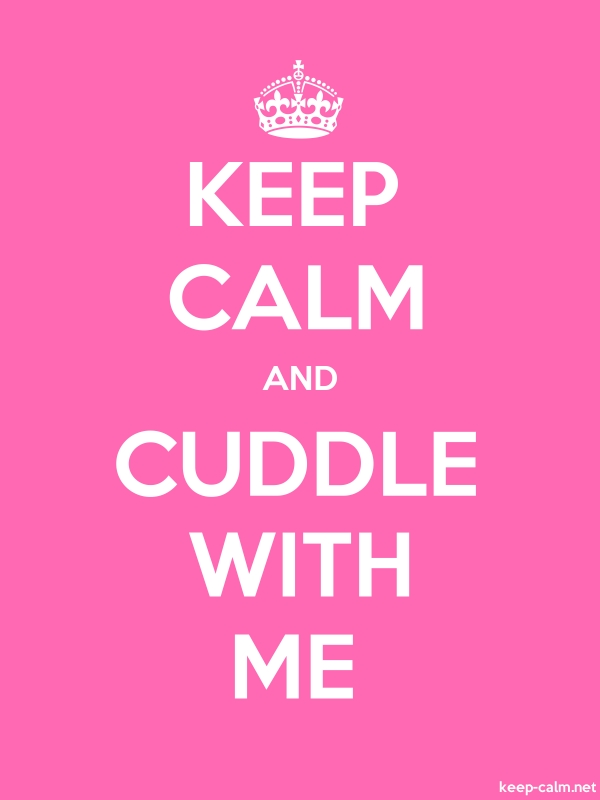 KEEP CALM AND CUDDLE WITH ME - white/pink - Default (600x800)