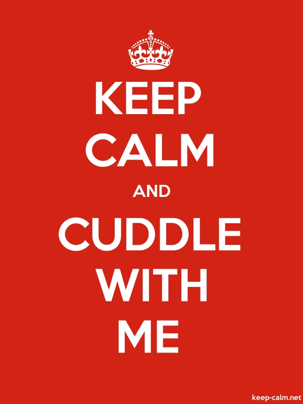 KEEP CALM AND CUDDLE WITH ME - white/red - Default (600x800)