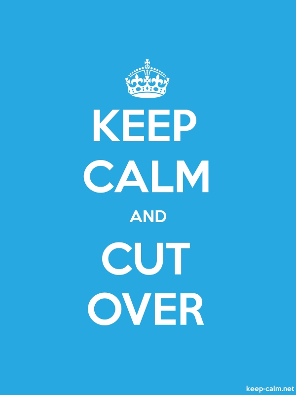 KEEP CALM AND CUT OVER - white/blue - Default (600x800)