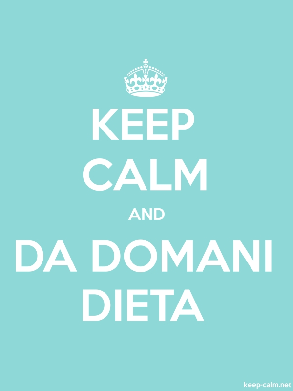 KEEP CALM AND DA DOMANI DIETA - white/lightblue - Default (600x800)