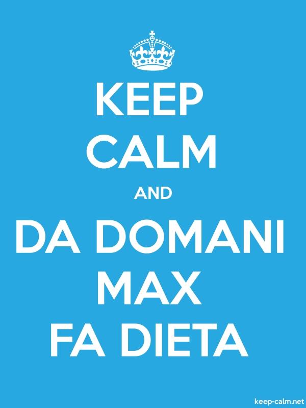 KEEP CALM AND DA DOMANI MAX FA DIETA - white/blue - Default (600x800)