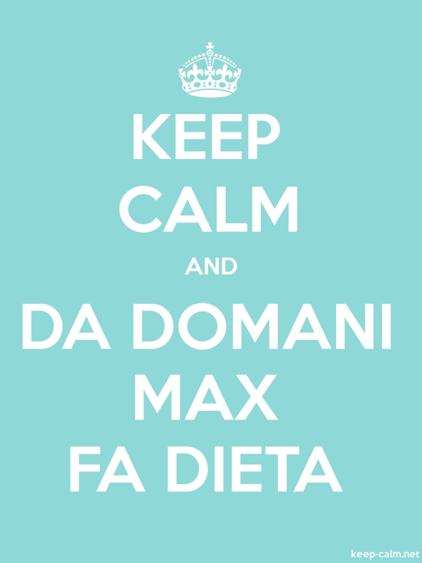 KEEP CALM AND DA DOMANI MAX FA DIETA - white/lightblue - Default (600x800)