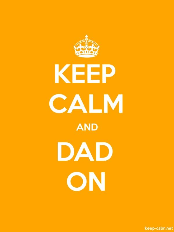 KEEP CALM AND DAD ON - white/orange - Default (600x800)