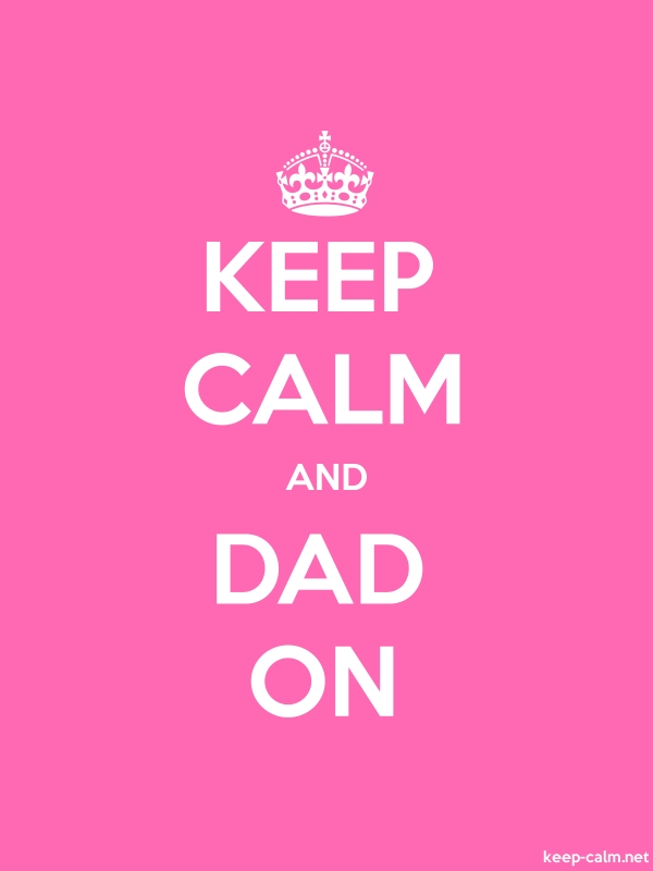 KEEP CALM AND DAD ON - white/pink - Default (600x800)