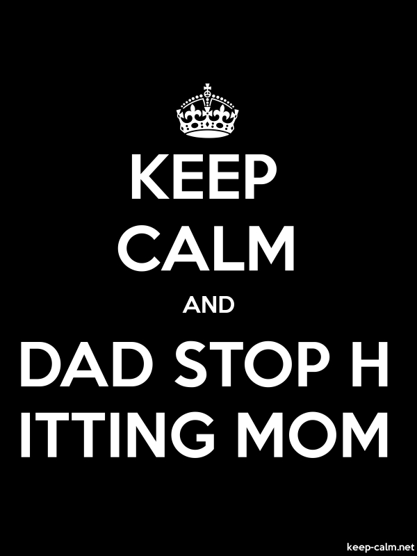 KEEP CALM AND DAD STOP H ITTING MOM - white/black - Default (600x800)