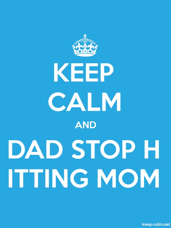 KEEP CALM AND DAD STOP H ITTING MOM - white/blue - Default (600x800)