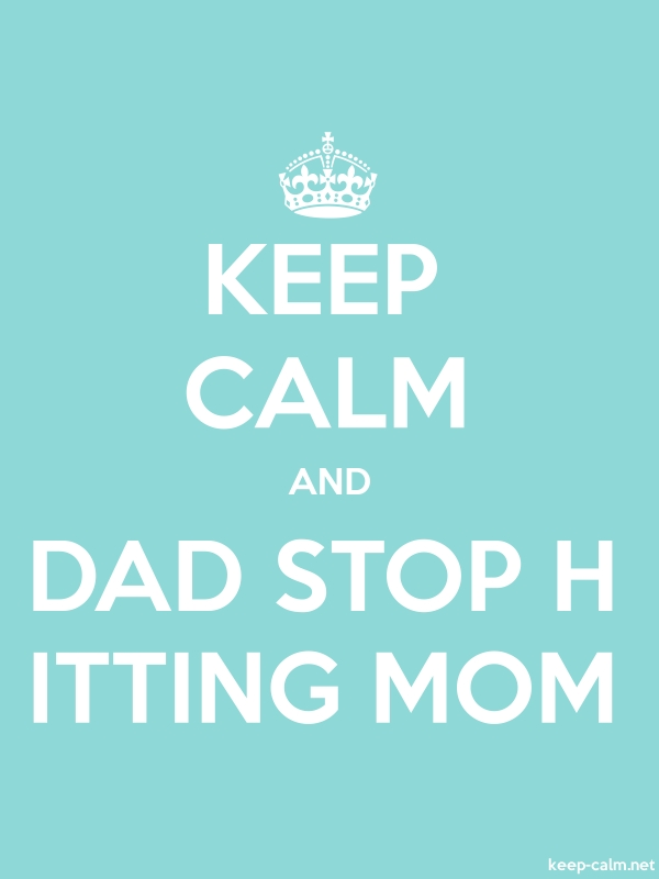 KEEP CALM AND DAD STOP H ITTING MOM - white/lightblue - Default (600x800)