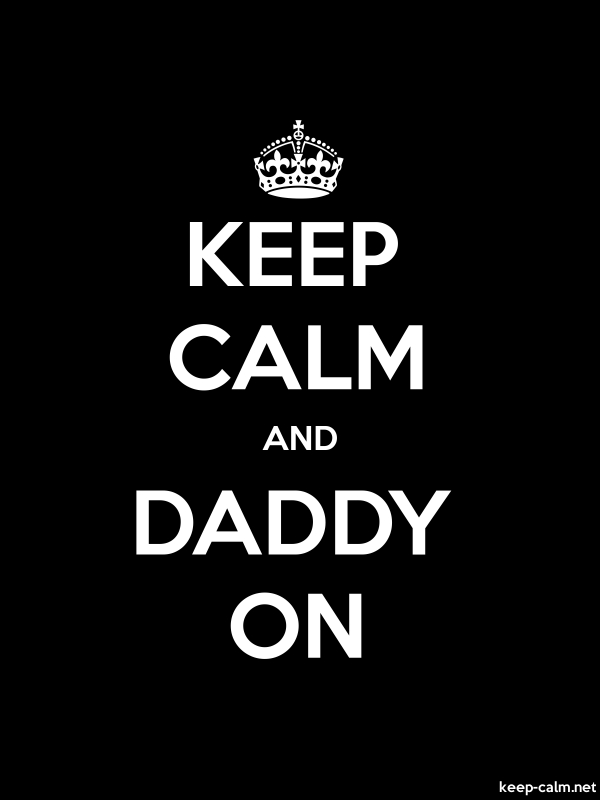 KEEP CALM AND DADDY ON - white/black - Default (600x800)