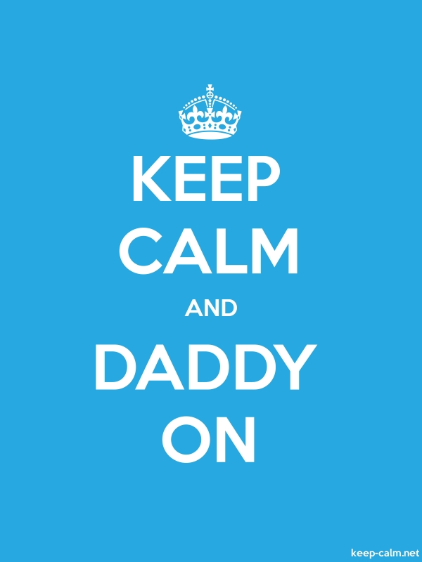KEEP CALM AND DADDY ON - white/blue - Default (600x800)