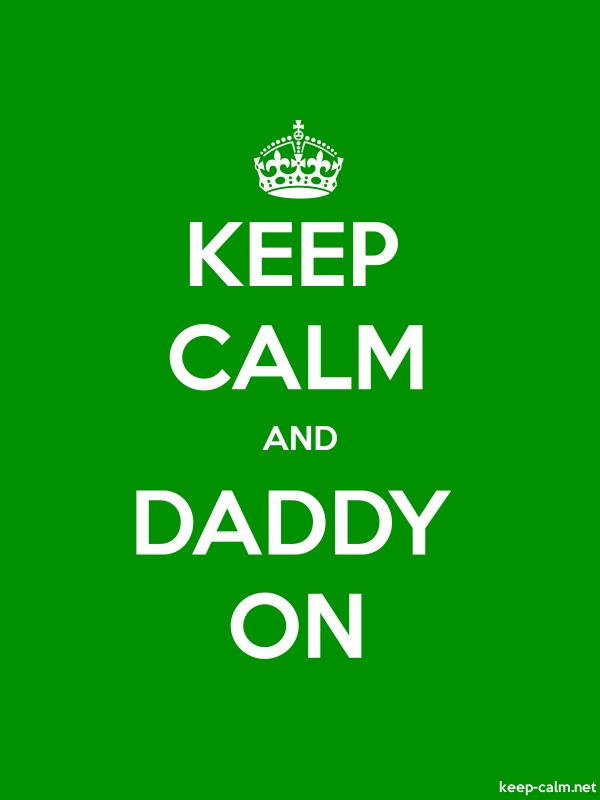 KEEP CALM AND DADDY ON - white/green - Default (600x800)