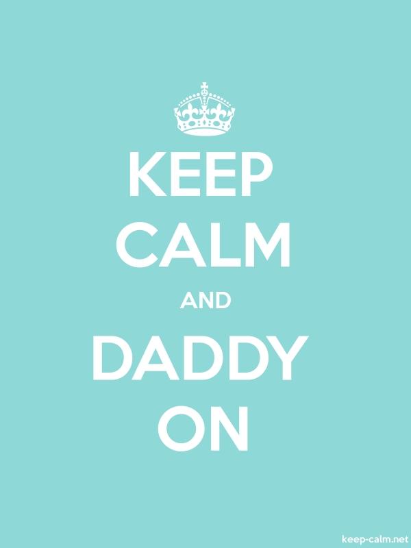 KEEP CALM AND DADDY ON - white/lightblue - Default (600x800)