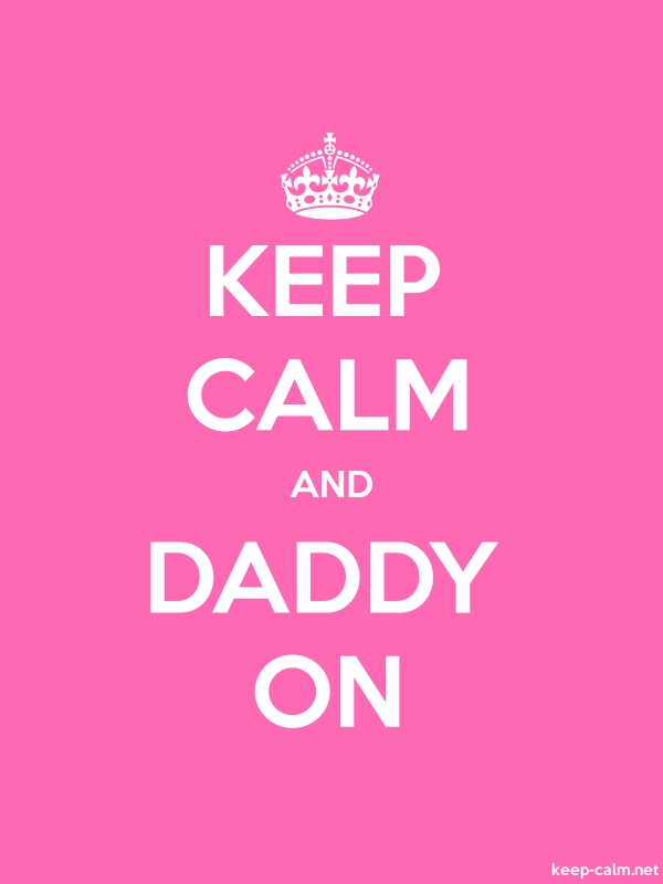 KEEP CALM AND DADDY ON - white/pink - Default (600x800)