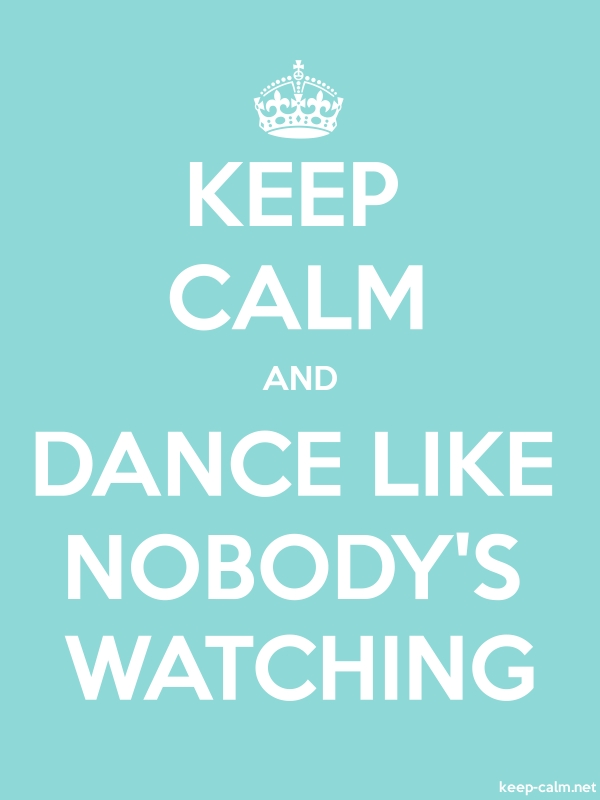 KEEP CALM AND DANCE LIKE NOBODY'S WATCHING - white/lightblue - Default (600x800)